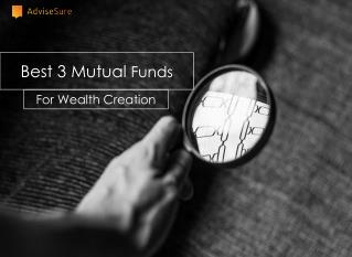BEST 3 MUTUAL FUNDS FOR WEALTH CREATION