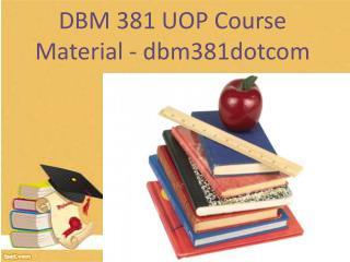 DBM 381 UOP Course Material - dbm381dotcom