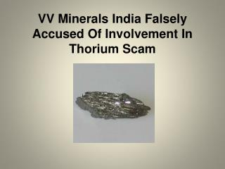 VV Minerals India Falsely Accused Of Involvement In Thorium Scam