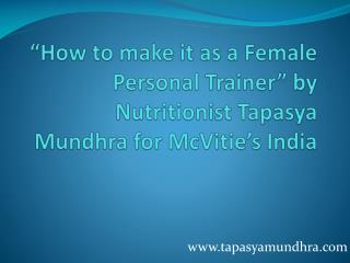 """How to make it as a Female Personal Trainer"" by Nutritionist Tapasya Mundhra for McVitie's India"