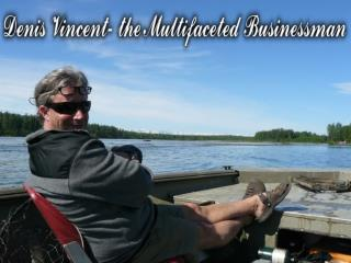 Denis Vincent- the Multifaceted Businessman