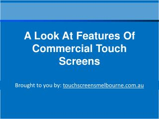 A Look At Features Of Commercial Touch Screens