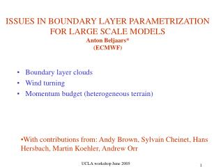 ISSUES IN BOUNDARY LAYER PARAMETRIZATION FOR LARGE SCALE MODELS Anton Beljaars ECMWF