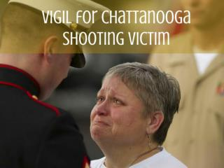 Vigil for Chattanooga shooting victim
