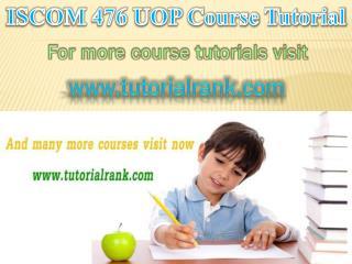 ISCOM 476 UOP Course Tutorial/ Tutorialrank