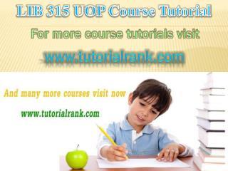 LIB 315  UOP Course Tutorial/ Tutorialrank