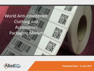 World Anti-counterfeit Clothing and Accessories Packaging - Market Opportunities and Forecasts, 2014 - 2020