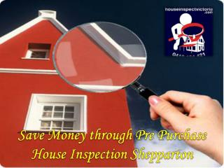 Save Money through Pre Purchase House Inspection Shepparton