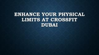 Enhance your physical limits at Crossfit Dubai