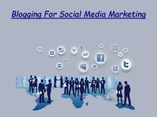Blogging For Social Media Marketing