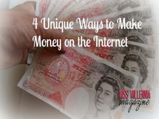 4 Unique Ways to Make Money on the Internet