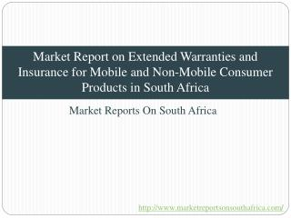 Market Report on Extended Warranties and Insurance for Mobile and Non-Mobile Consumer Products in South Africa