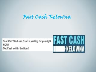 Fast Cash Car Loans  Kelowna