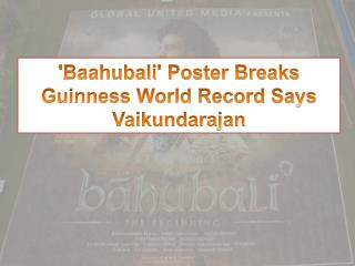 Baahubali' Poster Breaks Guinness World Record Says Vaikundarajan