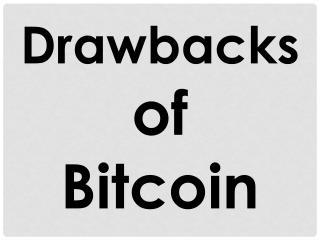 Drawbacks of  Bitcoin