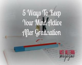 5 Ways To Keep Your Mind Active After Graduation