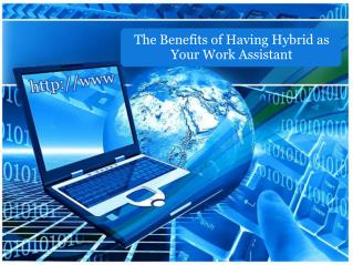 The Benefits of Having Hybrid as Your Work Assistant