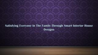 Satisfying everyone in the family through smart interior house designs