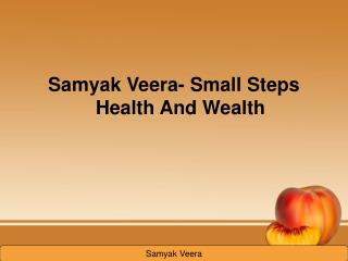 Samyak Veera-Small tips for Health and Wealth