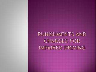 Punishments And Charges For Impaired Driving