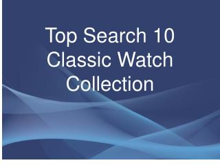 Top Search 10 Classic Watch Collections