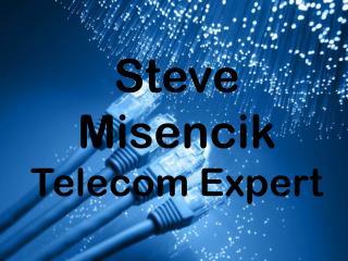 Steve Misencik - Telecom Expert
