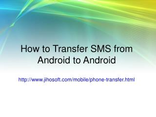 How to Transfer SMS from Android to Android