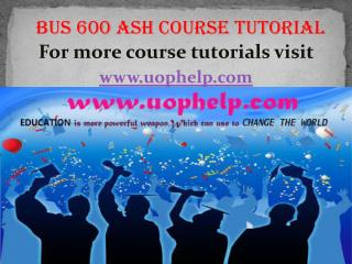 BUS 600 ASH course tutorial / uophelp