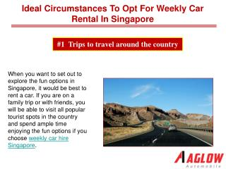 Ideal circumstances to opt for weekly car rental in Singapore