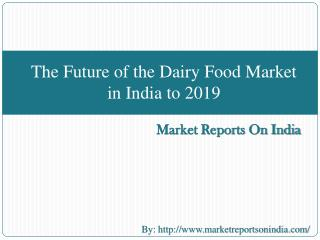 The Future of the Dairy Food Market in India to 2019