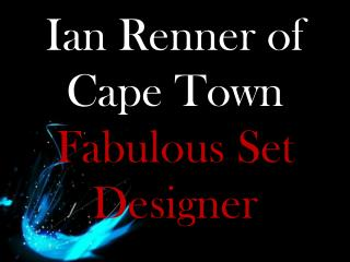 Ian Renner of Cape Town_ Fabulous Set Designer