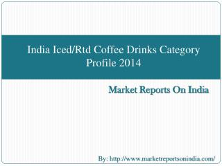 India Iced/Rtd Coffee Drinks Category Profile 2014
