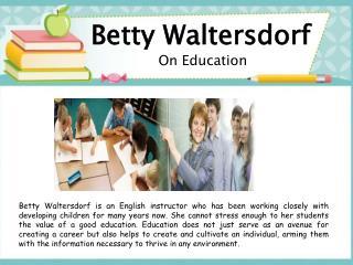 Betty Waltersdorf - On Education