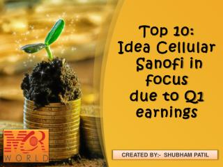Top 10: Idea Cellular, Sanofi in focus due to Q1 earnings