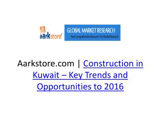 Aarkstore.com | Construction in Kuwait � Key Trends and Oppo