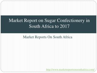 Market Report on Sugar Confectionery in South Africa to 2017