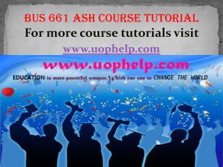 BUS 661 ASH Course  tutorial / uophelp
