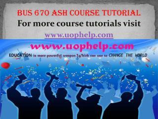 BUS 670 ASH Course tutorial / uophelp