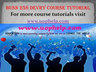 BUSN 258 Devry Course tutorial / uophelp