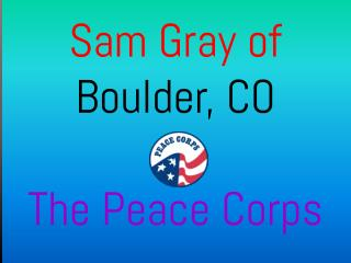 Sam Gray of Boulder, CO - The Peace Corps