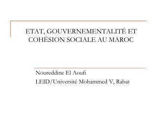 ETAT, GOUVERNEMENTALIT  ET COH SION SOCIALE AU MAROC