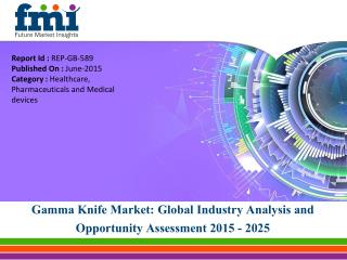 Global Gamma Knife Market Projected to be worth US$ 411.0 Mn by 2025