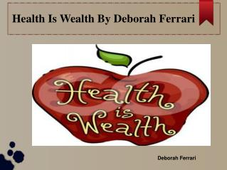 Health Is Wealth By Debroah Ferrari