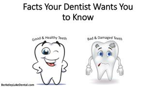 Facts your dentist wants you to know.