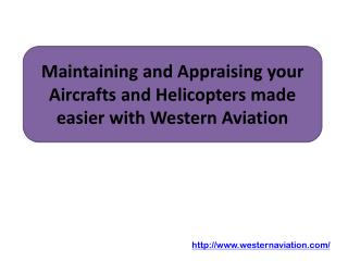 Maintaining and Appraising your Aircrafts and Helicopters made easier with Western Aviation