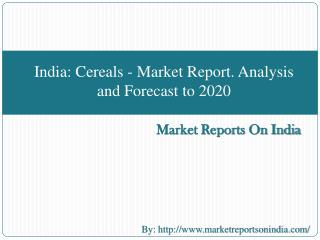 India: Cereals - Market Report. Analysis and Forecast to 2020