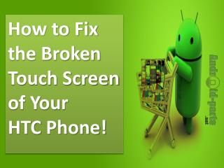 How to Fix the Broken Touch Screen of Your HTC Phone!.pptx Uploaded Successfully