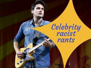 Celebrity racist rants