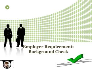 Employer Requirement: Background Check