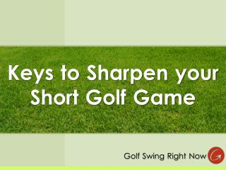 Keys to Sharpen your Short Golf Game